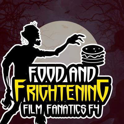 Food and Frightening Film Fanatics Podcast