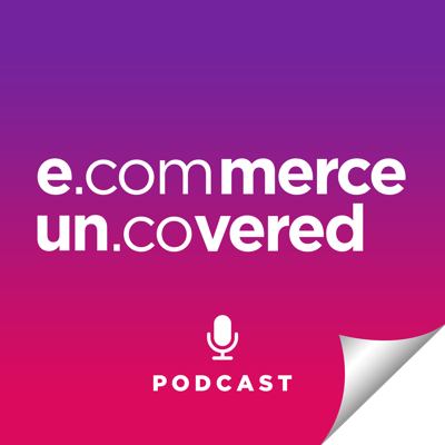 Ecommerce Uncovered Podcast