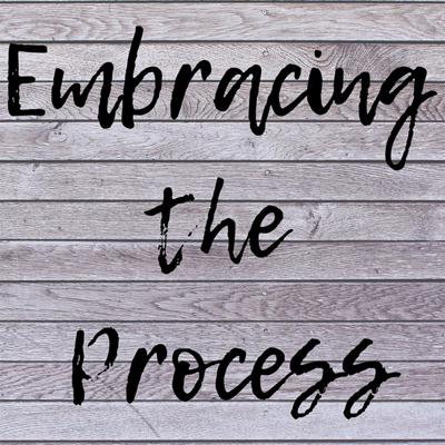 Embracing The Process