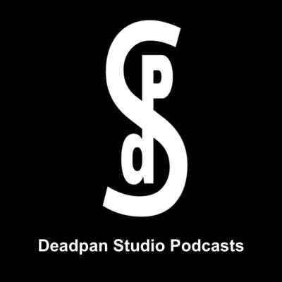 Deadpan Studio Podcasts