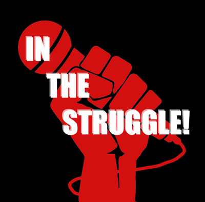 In The Struggle is a podcaast focusing on workers' rights, the labor movement, and social justice struggles. It is our aim to share our struggles, build solidarity, and celebrate wins. Join us!