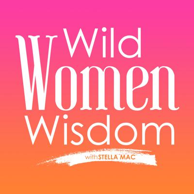Wild Women Wisdom with Stella Mac