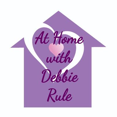 At Home With Debbie Rule Podcast