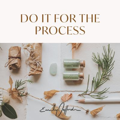 Do It For the Process from Emily Jeffords