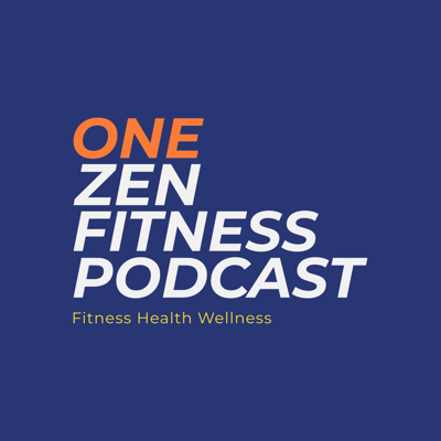The One Zen fitness Podcast