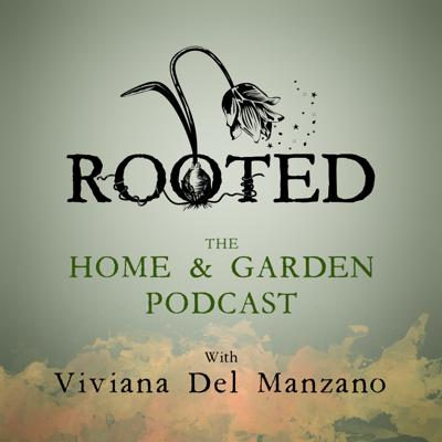 Rooted: The Home & Garden Podcast