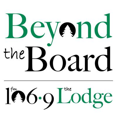 Beyond the Board - fm 106.9 The Lodge