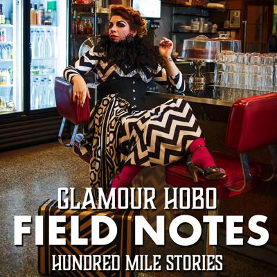 Glamour Hobo Field Notes: Hundred Mile Stories
