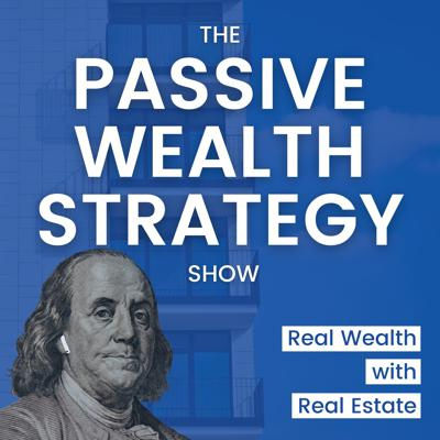 Passive Wealth Strategy Show - Real Estate for Busy Pros