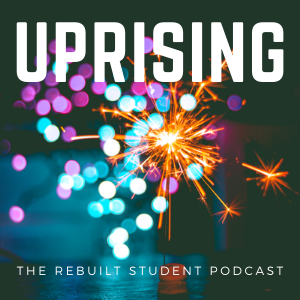 Uprising: The Rebuilt Student Podcast