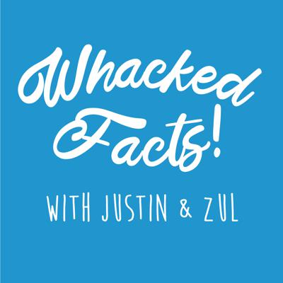 Whacked Facts! with Justin & Zul