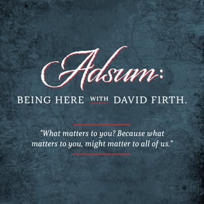 Adsum: Being Here with David Firth