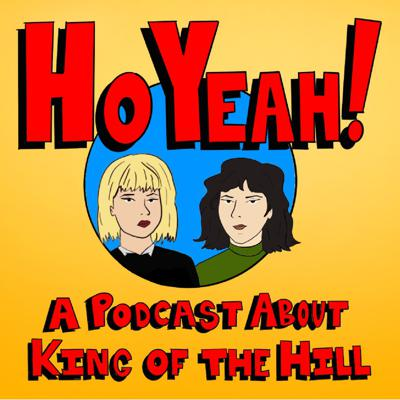 Ho Yeah! A Podcast About King of the Hill