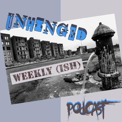 The Unhinged Weekly (ish) Podcast