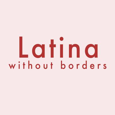 Latina Without Borders The Podcast
