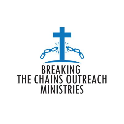 Breaking The Chains Outreach Ministries Podcast