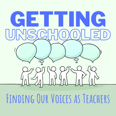 Getting Unschooled: Finding Our Voices as Teachers