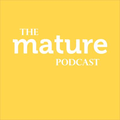 The Mature Podcast