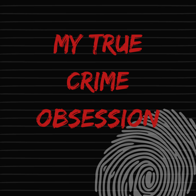 My True Crime Obsession