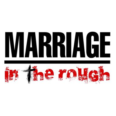 Marriage in the Rough