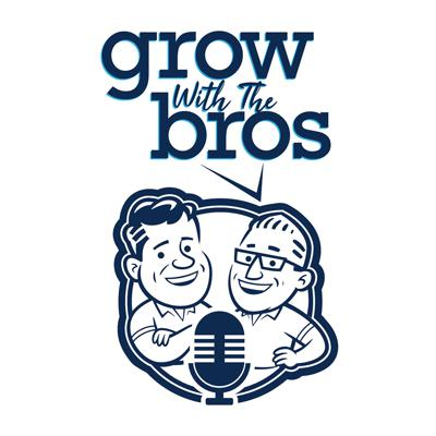 Grow With The Bros