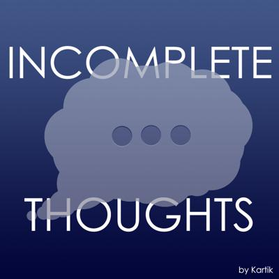 Incomplete Thoughts