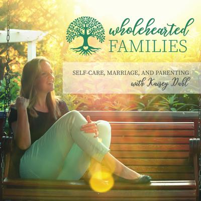 Wholehearted Families with Kaisey Dahl