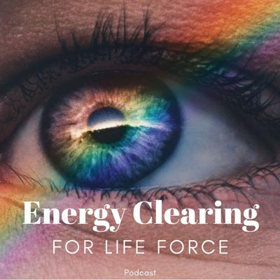 Energy Clearing for Life Force Meditation Podcast