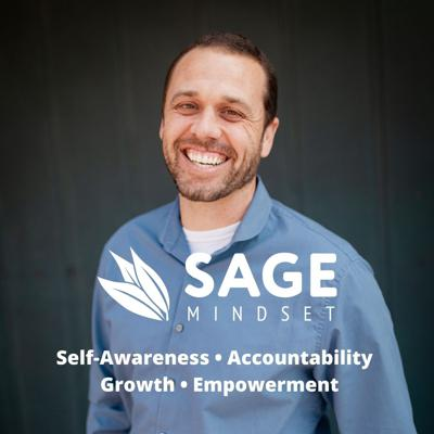 Welcome to the SAGE Mindset Podcast. On this podcast, I help leaders increase self-awareness, accountability, growth, and empowerment in their lives and businesses.   This podcast is about making the small changes in your behaviors and thinking today that create a cumulative effect of massive change for your future.   I interview small business owners and thought leaders who share their experiences and the small behavioral and mindset changes that they've made in their leadership that have made a massive difference for them and the people they impact.