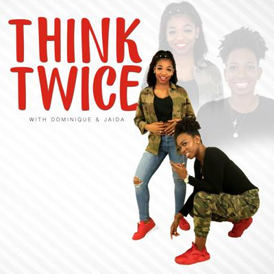 Welcome to Think Twice! This is a podcast and a journey of two young African American women trying to learn the ins and outs of adult hood, while trying to balance chasing their dreams.