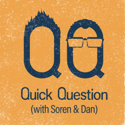 Quick Question with Soren and Daniel is a comedy podcast from the former editors of Cracked.com Soren Bowie and Daniel O'Brien. With new episodes every week, join Soren and Daniel in answering life's deep and also probably shallow questions.
