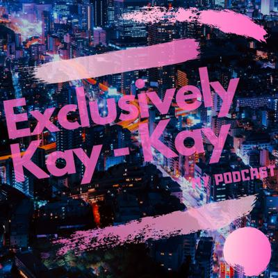 Exclusively Kay-Kay