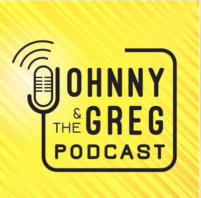 Johnny And The Greg Podcast