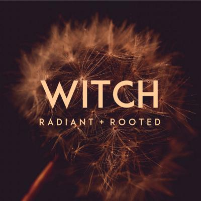 Witch: Radiant + Rooted