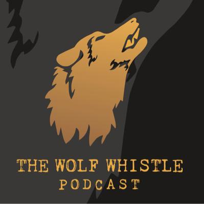 The Wolf Whistle Podcast