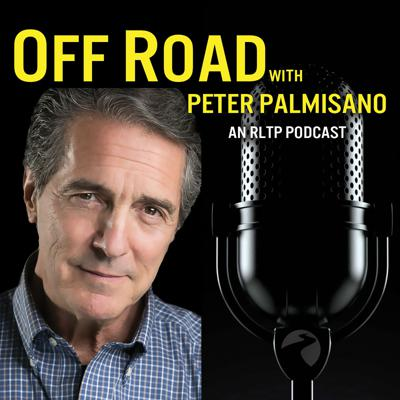 OFF ROAD with Peter Palmisano - An RLTP Podcast