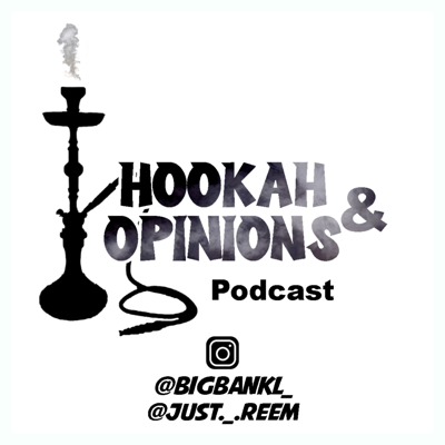 The Hookah & Opinions Podcast