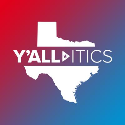 Y'all-itics is the unofficial political podcast of Texas.