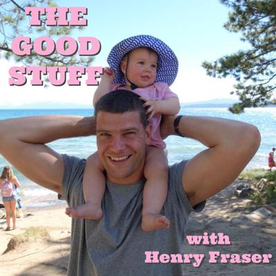 The Good Stuff with Henry Fraser