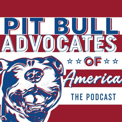 Pit Bull Advocates of America ~ The Podcast
