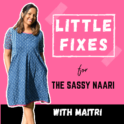 Hey Sassy Lady,It's time to uncover a sassier you. Let's become besties and talk about career, self-care, mental health, social-media tips, fitness, parenting, relationships and soooo much more. Welcome to your desi audio lifestyle magazine.Host Maitri talks to experts from various fields and together they share simple practical ideas to add value to your life.Our honest stories, experiences and ideas help you thrive and take you closer to the kind of life you want to live. We speak Hinglish and love to laugh. Let's get inspired and grow together :)Instagram- @littlefixespodcast Connect- littlefixespodcast@gmail.com