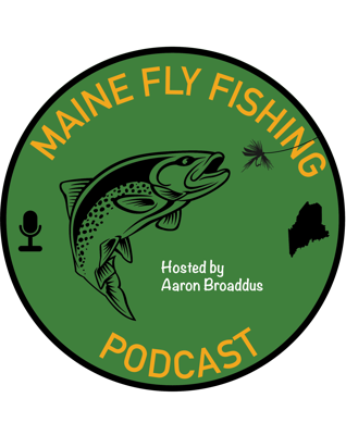 The Maine Fly Fishing Podcast highlights Maine's growing fly fishing industry