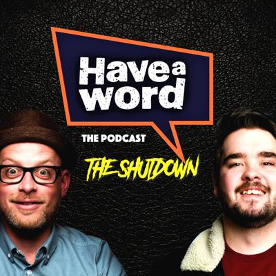 The Funniest podcast in the game just became a 'SHUTDOWN DAILY'. Follow us @haveawordpod. Check out our videos on Social and YouTube. www.Patreon.com/haveawordpod