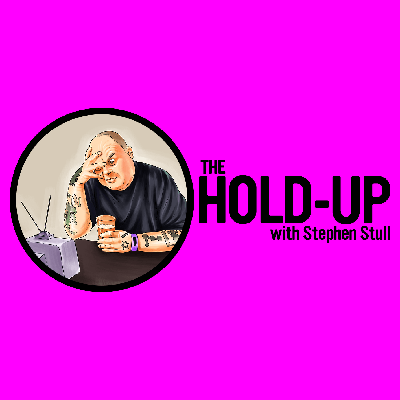 The Hold-Up with Stephen Stull