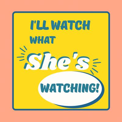 I'll Watch What She's Watching