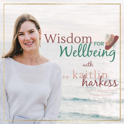 Wisdom for Wellbeing with Dr. Kaitlin Harkess (PhD Psychology)
