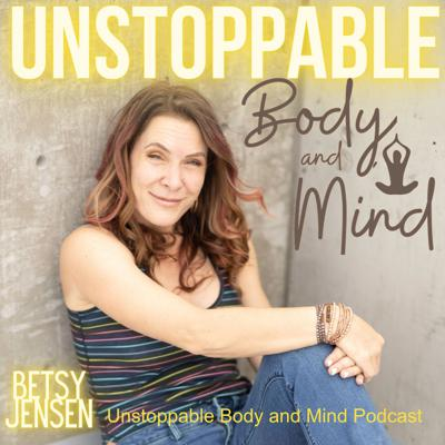 The Unstoppable Body and Mind's Podcast