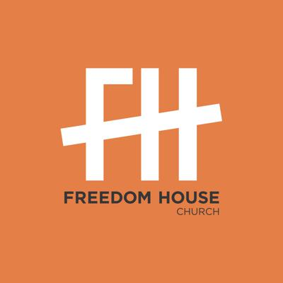 Freedom House Church - Weekly Sermon Podcast