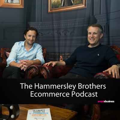 Ecommerce: The Hammersley Brothers Ecommerce Podcast