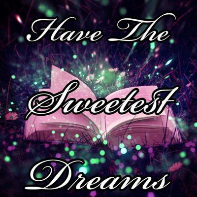 Have The Sweetest Dreams